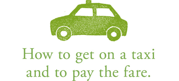 How to get on a taxi and to pay the fare.